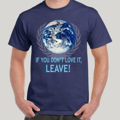 Earth. If you don't Love it. Leave. Get it at http://novelprints.com/shop?ctype=0&c=1117057 #tshirt #anon #anonymous #apparel