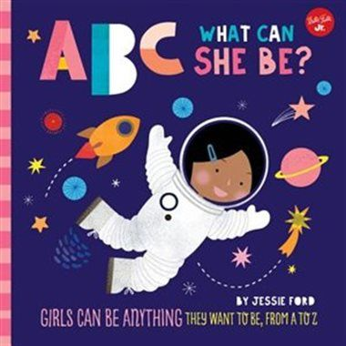 Abc For Me: Abc What Can She Be?: Girls Can Be Anything They Want To Be, From A To Z by Walter Foster Jr. Creative Team