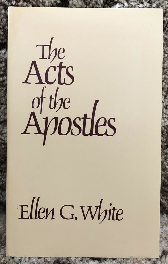 The Acts Of The Apostles By Ellen G White C 1911 Contemporary