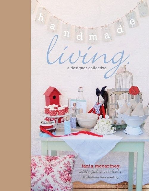 Handmade Living - a lifestyle and craft book created in collaboration with Tania McCartney and many talented designers. Released Dec 2010.