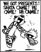 Calvin and Hobbes, Merry Christmas! - We got presents! Santa came! He came! He came! (it's a miracle)