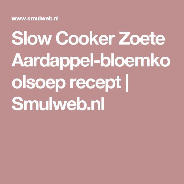 Slow Cooker Zoete Aardappel-bloemkoolsoep recept   Smulweb.nl