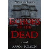 Echoes of the Dead: A Supernatural Thriller (Kindle Edition)By Aaron Polson