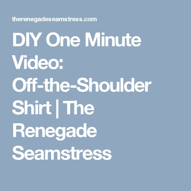 DIY One Minute Video: Off-the-Shoulder Shirt | The Renegade Seamstress