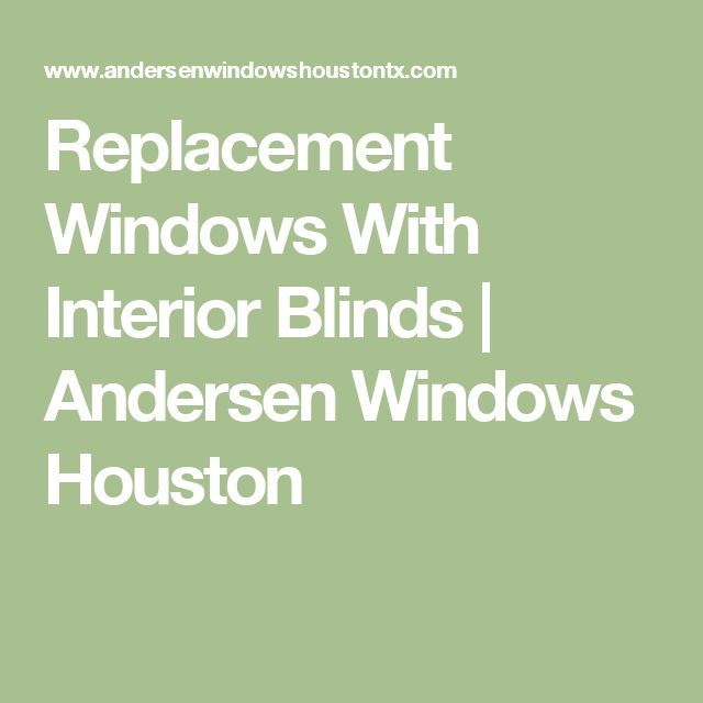 Replacement Windows With Interior Blinds | Andersen Windows Houston