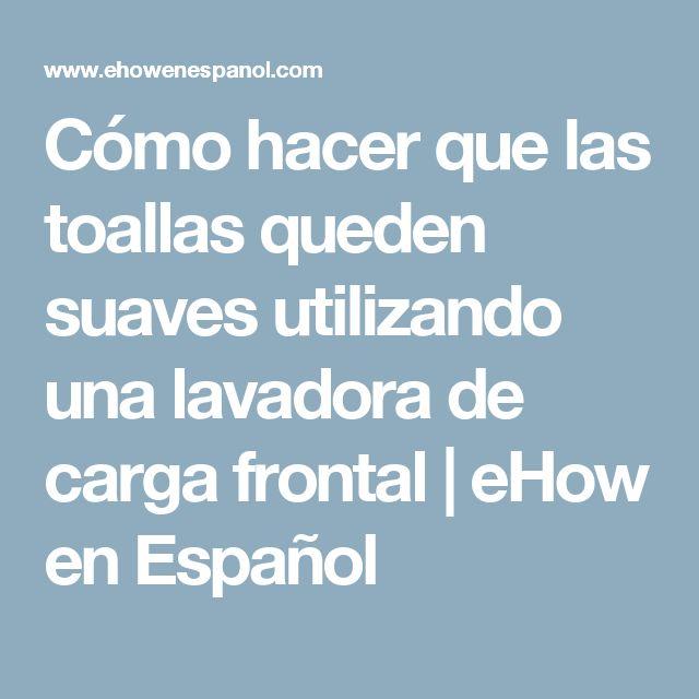 Cómo hacer que las toallas queden suaves utilizando una lavadora de carga frontal | eHow en Español