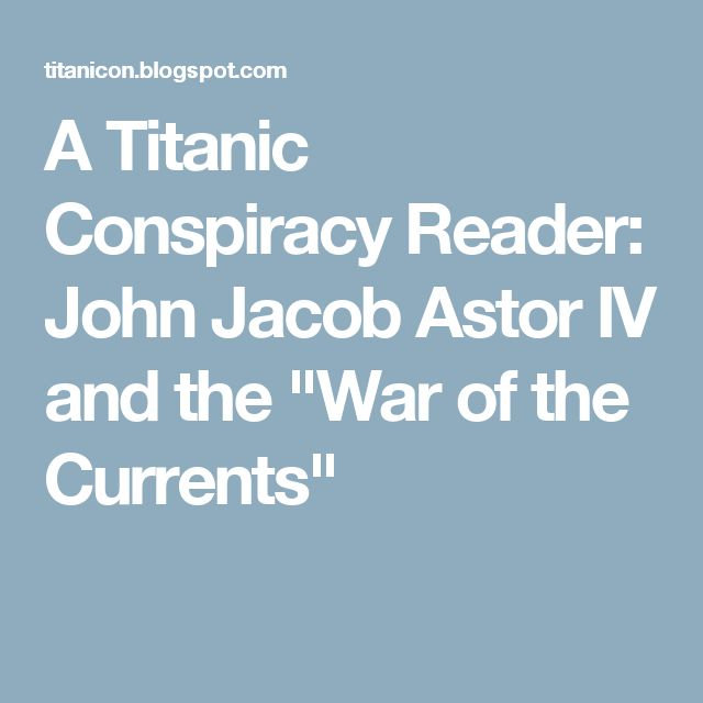"A Titanic Conspiracy Reader: John Jacob Astor IV and the ""War of the Currents"""