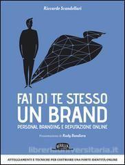 Fai di te stesso un brand. Personal branding e reputazione online / Riccardo Scandellari. - Dario Flaccovio editore, 2014