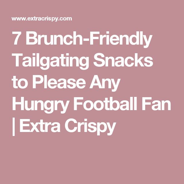 7 Brunch-Friendly Tailgating Snacks to Please Any Hungry Football Fan | Extra Crispy