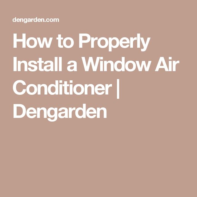 How to Properly Install a Window Air Conditioner   Dengarden