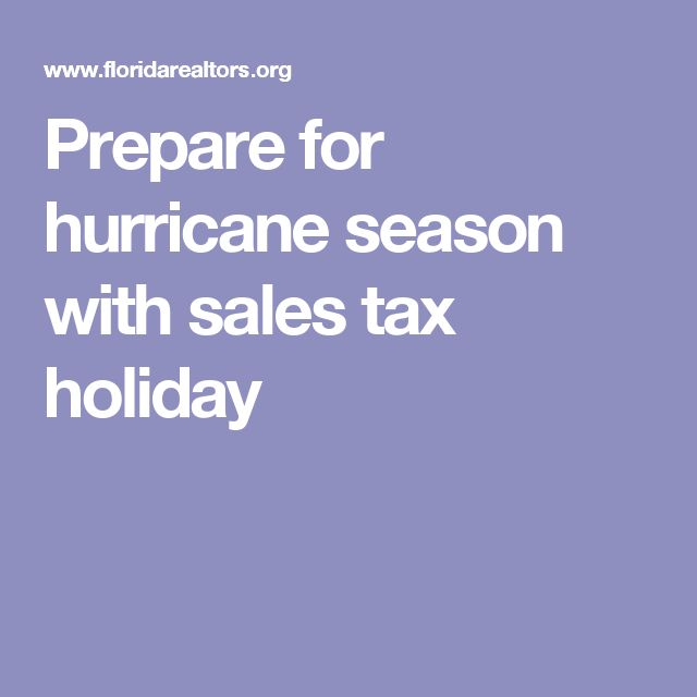 Prepare for hurricane season with sales tax holiday