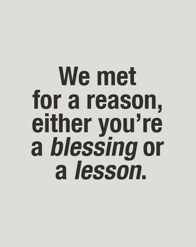 We met for a reason, either you're a blessing or a lesson. Follow me on: Facebook Twitter Pinterest Google+
