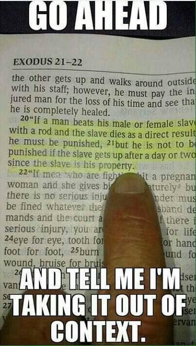 "Picture of a ginger pointing to highlighted text in the Bible, ""If a man beats his male or female slave with a rod and the slave dies as a direct result he must be punished, but he is not to be punished if the slave gets up after a day or two since the slave is his property."" Go ahead and tell me I'm taking it out of context."