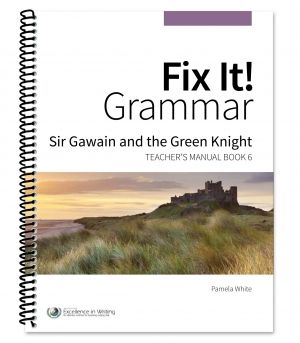 Fix It! Grammar: Sir Gawain and the Green Knight [Teacher's Manual Book 6]   Institute for Excellence in Writing