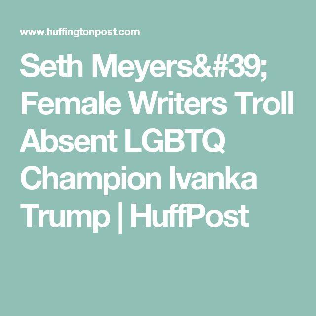 Seth Meyers' Female Writers Troll Absent LGBTQ Champion Ivanka Trump | HuffPost