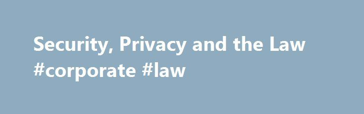Security, Privacy and the Law #corporate #law http://laws.nef2.com/2017/05/02/security-privacy-and-the-law-corporate-law/  #privacy law # In Case You Missed It: The Federal Trade Commission has opened a public comment period to evaluate its Safeguards Rule (16. C.F.R. § 314.3 ). Under the Gramm-Leach-Bliley Act (GLBA), which regulates financial institutions, the FTC is empowered to promulgate regulations governing how financial institutions secure consumer information. The Safeguards Rule…
