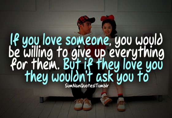 If You Love Someone You Would Be Willing To Give Up