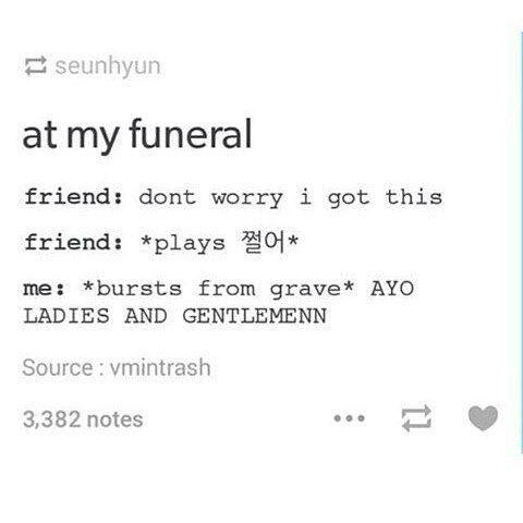 My funeral .... Hahahahaha.......