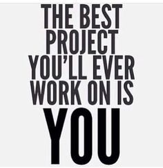 The best project you'll ever work on is YOU.  Yeah baby, this is totally…