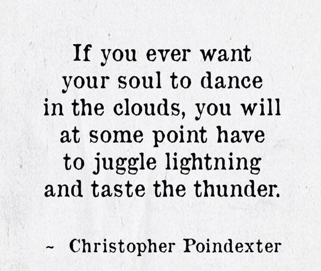 """""""If you ever want your soul to dance in the clouds ..."""" -Christopher Poindexter"""