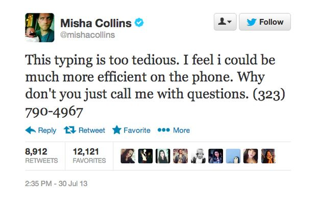 So Misha Collins posted his phone number on Twitter (not his personal number, but still)...and he actually answered calls.  You can listen to the voice mail message here too--it's hilarious and honest.