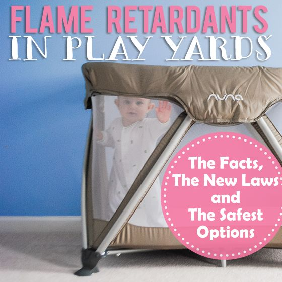 **Good to Know***  Flame Retardants in Play Yards: The Facts, The New Laws and The Safest Options » Daily Mom
