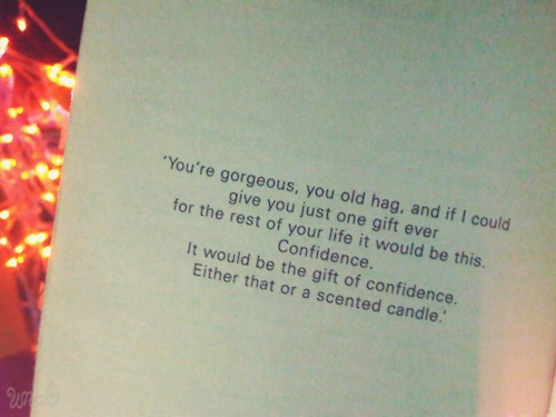 Literally one of my fave quotes ever!From the book One Day by David Nicholls