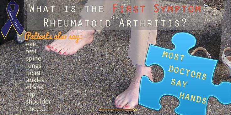 The first symptom of rheumatoid arthritis is expected to be in the hands; but people living with the disease describe many other first symptoms.