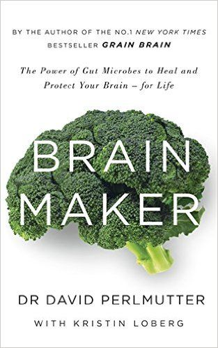 Brain Maker: The Power of Gut Microbes to Heal and Protect Your Brain - for Life: Amazon.co.uk: David Perlmutter: 9781473619357: Books