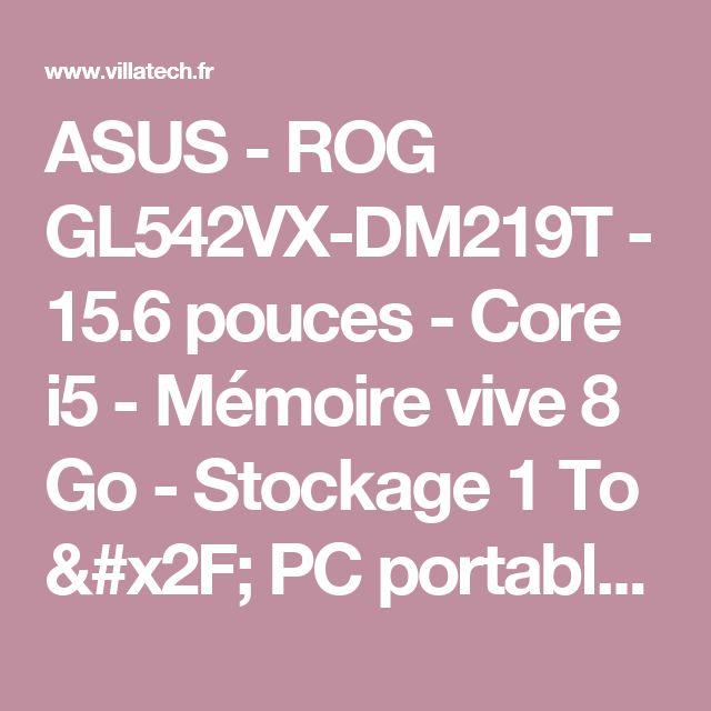 ASUS - ROG GL542VX-DM219T - 15.6 pouces - Core i5 - Mémoire vive 8 Go - Stockage 1 To / PC portable GL 542 VX-DM 219 T : Villatech