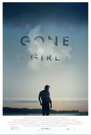 Gone Girl - With his wife's disappearance having become the focus of an intense media circus, a man sees the spotlight turned on him when it's suspected that he may not be innocent.