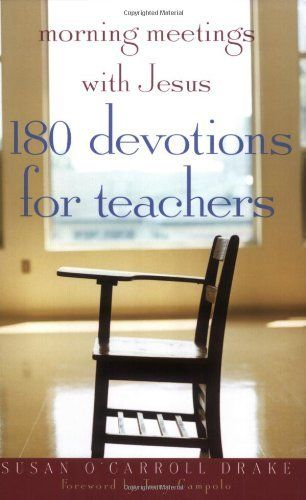 My teacher friends - Would like to read this: Morning Meetings with Jesus: 180 Devotions for Teachers by Susan O'Carroll Drake. Book club maybe?