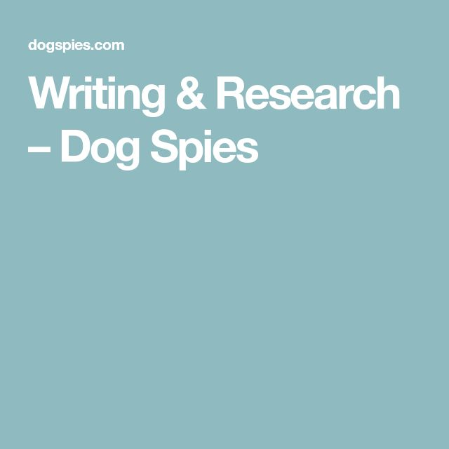 Writing & Research – Dog Spies