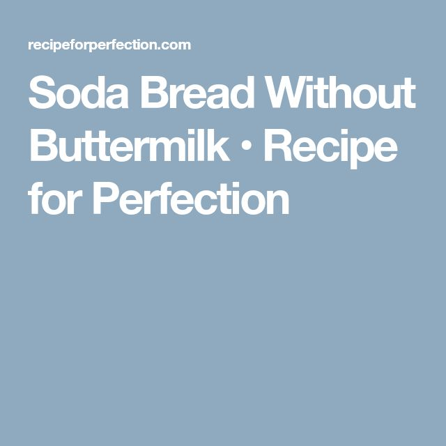 Soda Bread Without Buttermilk • Recipe for Perfection