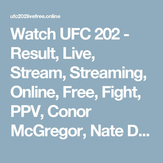 Watch UFC 202 - Result, Live, Stream, Streaming, Online, Free, Fight, PPV, Conor McGregor, Nate Diaz, McGregor vs Nate Diaz 2, Video, MMA Fight, How to Watch, Anthony Johnson, Glover Texeira, Rick Story, Donald Cerrone, Tim Means, Sean Strickland, Cody Garbrandt, Takeya Mizugaki, Welterweight, Light Heavyweight