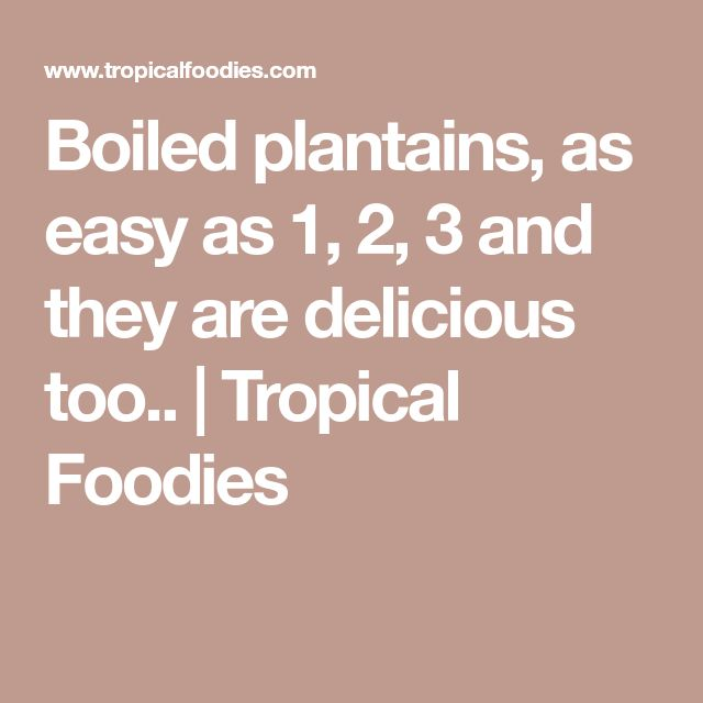 Boiled plantains, as easy as 1, 2, 3 and they are delicious too.. | Tropical Foodies