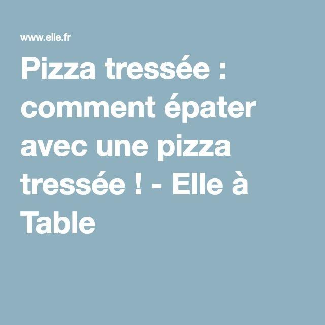 Pizza tressée : comment épater avec une pizza tressée ! - Elle à Table