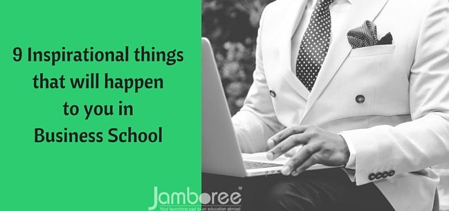 9 Inspirational things that will happen to you in Business School.