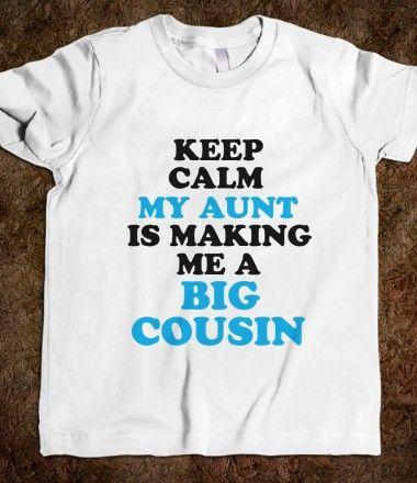 My Aunt Is Making Me A Big Cousin Shirt Pinterest Mini
