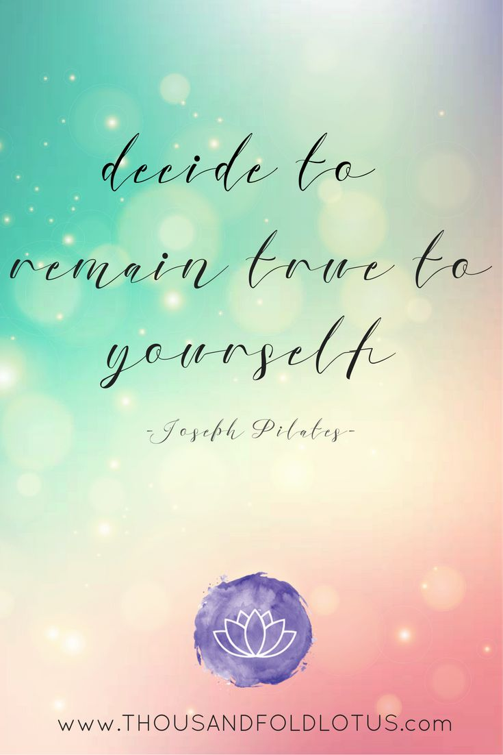 Decide to be True to Yourself, one of Joseph's many great quotes. Check out www.thousandfoldlotus.com for some amazing Pilates content.