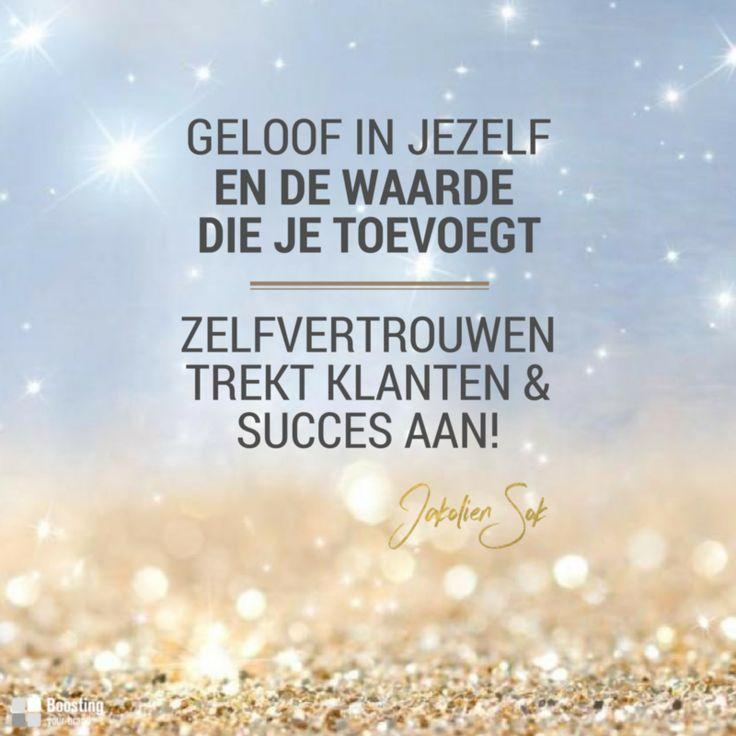Geloof in jezelf en de waarde die je toevoegt. Zelfvertrouwen trekt klanten & succes aan!   Jakolien