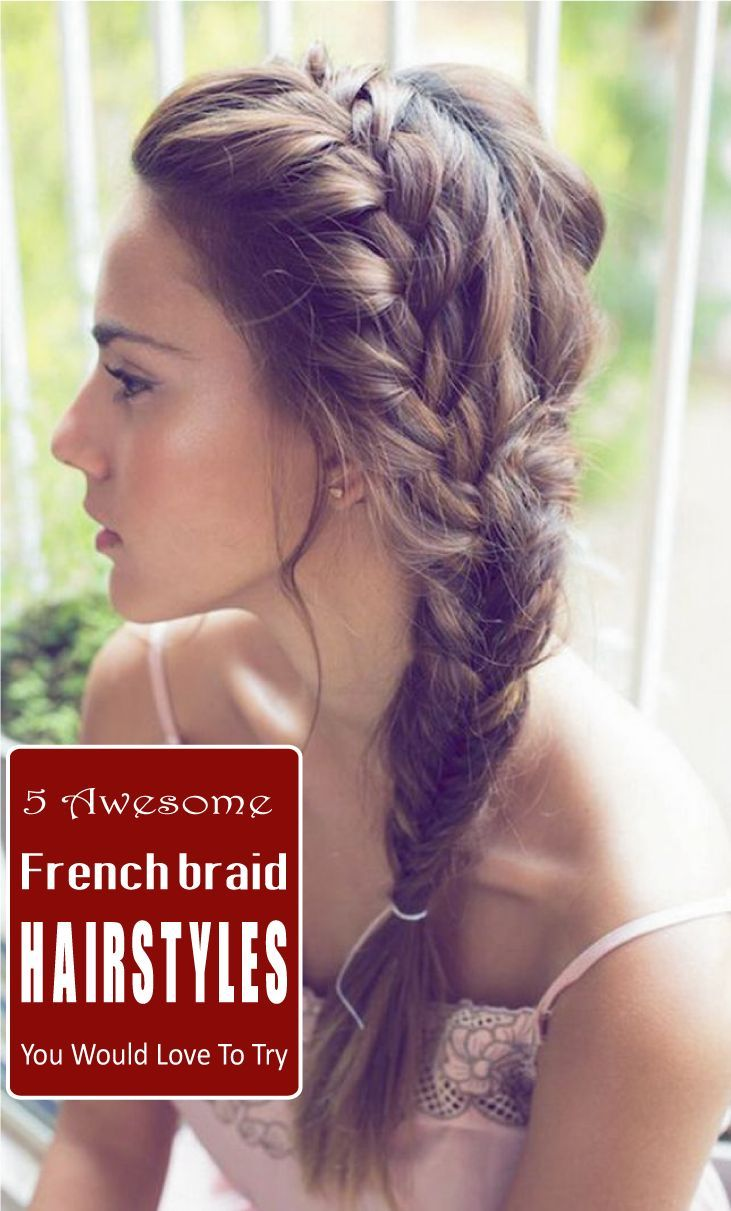 5 Different French Braids Hairstyles 2019 Great Memorable Hairstyle For New Year Side Braid Hairstyles Hair Styles Long Hair Styles