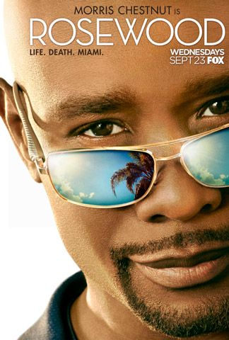 Rosewood (FOX-September 23, 2015) an upcoming TV series written by Todd Harthan. Revolves around a private pathologist named Dr. Beaumont Rosewood Jr., who works in Miami, Florida, where he is highly in demand with law enforcement. Stars: Morris Chestnut, Jaina Lee Ortiz, Gabrielle Dennis, Anna Konkle, Domerick Lombardozzi, Maggie Elizabeth, and Lorraine Toussaint.