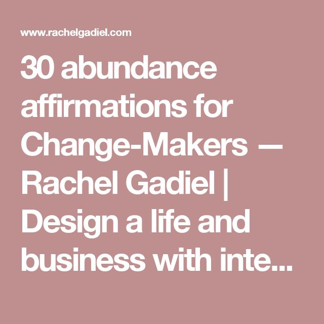 30 abundance affirmations for Change-Makers — Rachel Gadiel | Design a life and business with intention
