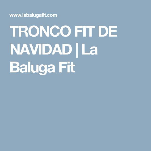 TRONCO FIT DE NAVIDAD | La Baluga Fit