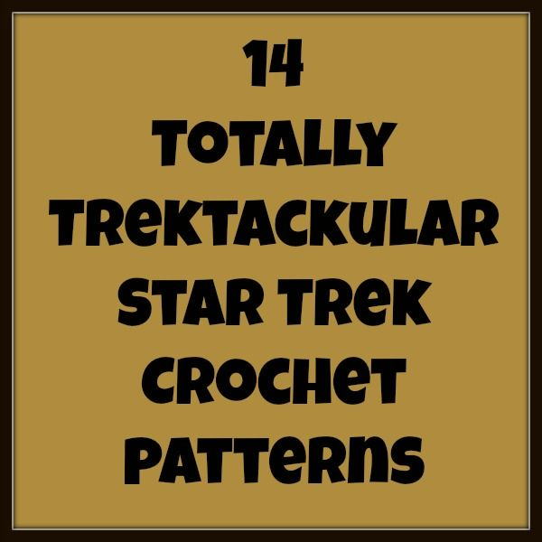 And She Games...: Totally Trektacular Crochet Patterns - Star Trek