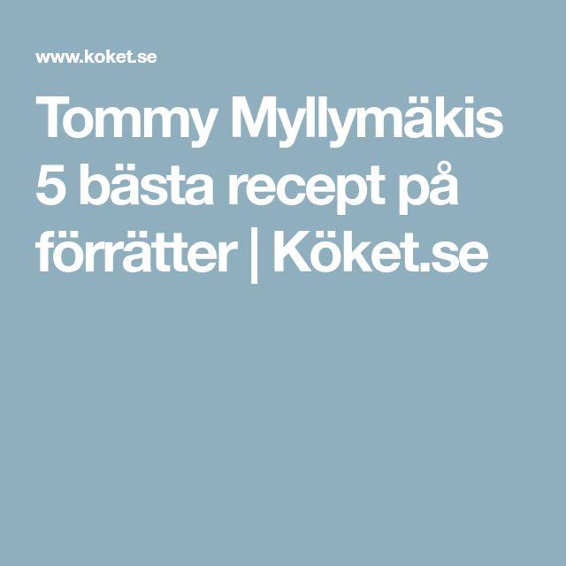 Tommy Myllymäkis 5 bästa recept på förrätter | Köket.se