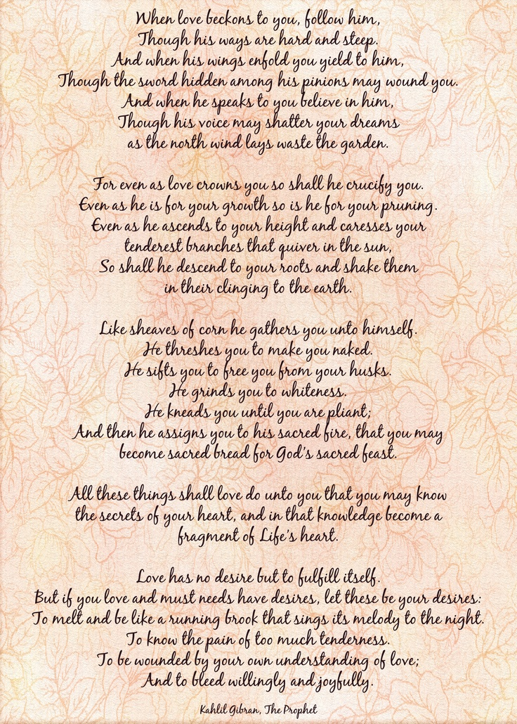 Kahlil Gibran, The Prophet- On Love.  We had this read at our wedding in 1978.
