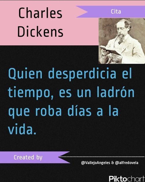 Quién desperdicia el tiempo, es un ladrón que roba días a la vida. Charles Dickens #citas #quotes