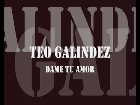 Teo Galindez - Dame tu amor